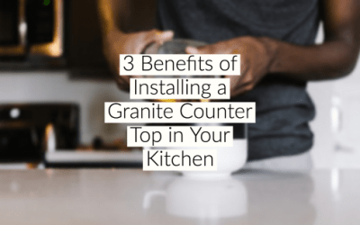 3 Benefits of Installing a Granite Counter Top in Your Kitchen